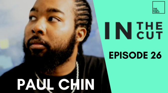 The Cool Table Presents: IN THE CUT 26 🍦Paul Chin🍦S2 E9