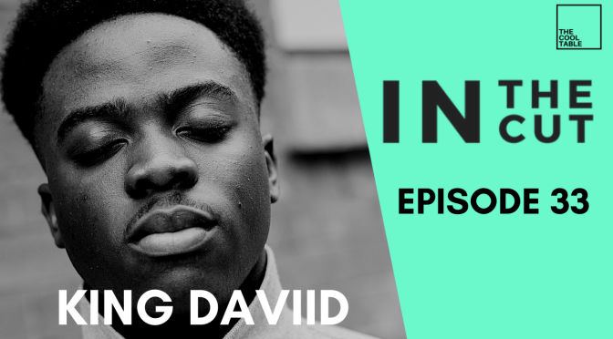 IN THE CUT EP. 33 | 🍦KING DAVIID🍦