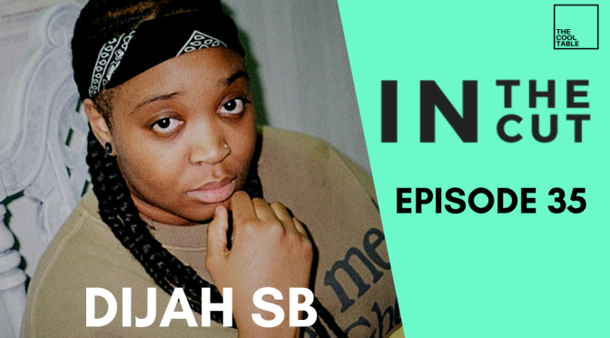 IN THE CUT EP. 35 | 🍦Dijah SB🍦
