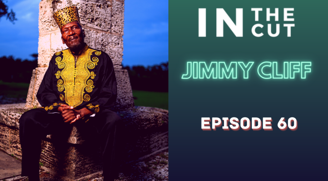 IN THE CUT EP. 60 | 🍦 Jimmy Cliff🍦